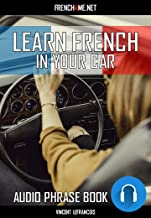 Learn French in your car (Audio E-book): Learn 1700+ French phrases while driving and looking at the road