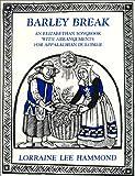 Barley Break: An Elizabethan Songbook With Arrangements for the Appalachian Dulcimer...