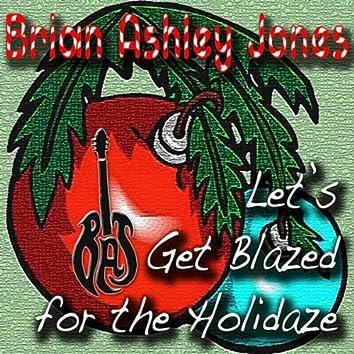 Let's Get Blazed For The Holidaze
