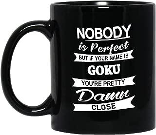 Goku Name Gifts - Nobody Perfect But Your Name Goku You're Pretty Coffee Mug - Cool Birthday Christmas Gift For Men Women - Gag Gifts Tea Cup Black Ceramic 11 Oz