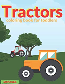 Tractors coloring book for toddlers: 50 Simple Coloring Images | baby tractor book | big tractor book | books about tracto...