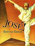Jose! Born to Dance: The Story of Jose Limon (Tomas Rivera Mexican-American Children's Book Award (Awards))