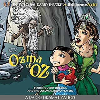 Ozma of Oz (A Radio Dramatization)     Oz Series #3              By:                                                                                                                                 L. Frank Baum,                                                                                        Jerry Robbins                               Narrated by:                                                                                                                                 Jerry Robbins,                                                                                        The Colonial Radio Players                      Length: 1 hr and 47 mins     11 ratings     Overall 4.1