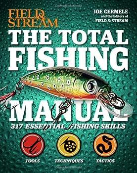 The Total Fishing Manual  Field & Stream   317 Essential Fishing Skills  Field and Stream