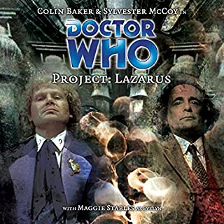 Doctor Who - Project: Lazarus                   By:                                                                                                                                 Cavan Scott,                                                                                        Mark Wright                               Narrated by:                                                                                                                                 Colin Baker,                                                                                        Sylvester McCoy,                                                                                        Maggie Stables                      Length: 1 hr and 50 mins     3 ratings     Overall 4.7