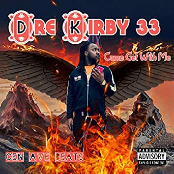 Come get with me (feat. Dre Kirby 33)
