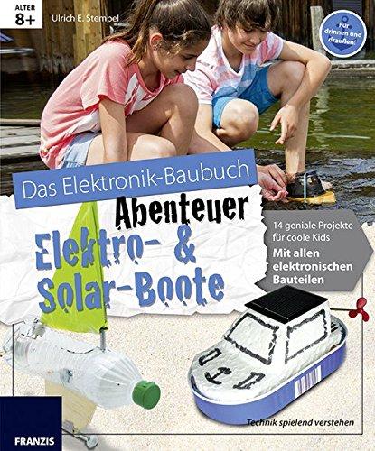Das große Elektronik-Baubuch Abenteuer Elektro & Solar Boote: 14 spannende Projekte für coole Kids. Mit allen elektronischen Bauteilen. (Das Elektronik-Baubuch Abenteuer)