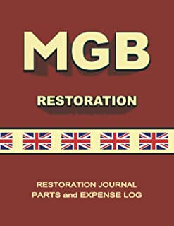 MGB - Restoration Journal - Parts and Expense Log: Document the progress of your car's restoration. Keep track of parts pu...