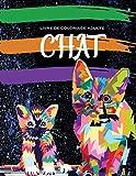 chat livre de coloriage adulte: Meilleurs cadeaux de coloriage pour maman, papa, ami, femmes, hommes et adultes partout