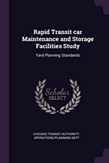 Rapid Transit Car Maintenance and Storage Facilities Study: Yard Planning Standards