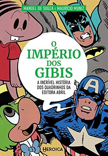 O Império dos Gibis: a Incrível História dos Quadrinhos da Editora Abril