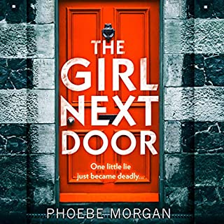 The Girl Next Door                   By:                                                                                                                                 Phoebe Morgan                               Narrated by:                                                                                                                                 Stephanie Racine,                                                                                        Imogen Wilde                      Length: 9 hrs and 52 mins     21 ratings     Overall 4.1