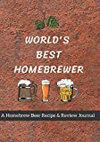 World's Best Homebrewer: A Homebrew Beer Recipe & Review Journal: Record And Rate Your Homemade Brews