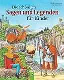 Die schönsten Sagen und Legenden für Kinder: 21 berühmte Geschichten aus alter Zeit