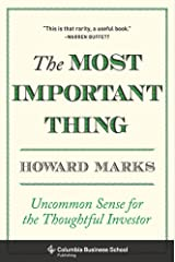 The Most Important Thing: Uncommon Sense for the Thoughtful Investor (Columbia Business School Publishing) Kindle Edition