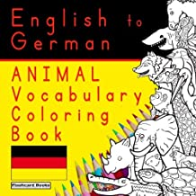 English to German - Animal Vocabulary Coloring Book: German for Kids - Bilingual Coloring Book (Vocabulary Coloring Books for Children)