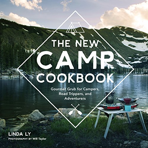 The New Camp Cookbook: Gourmet Grub for Campers, Road Trippers, and Adventurers (English Edition)