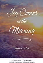 Joy Comes In The Morning: A Bible Study For Women Going Through Various Trials