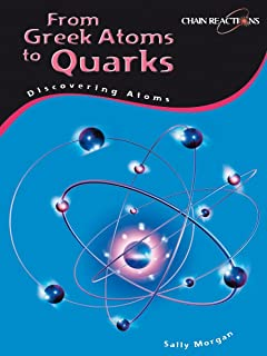 Greek Atoms to Quarks: Discovering Atoms: Gas Clouds to Particle Accelerators (Chain Reactions!)