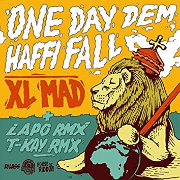 One Day Dem Haffi Fall