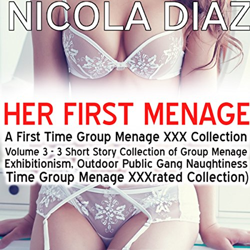 Her First Menage: A First Time Group Menage XXX Collection  By  cover art