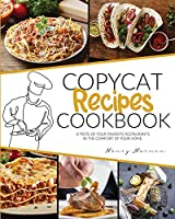 Copycat Recipes Cookbook: A Taste of Your Favorite Restaurants in the Compfort of Your Home
