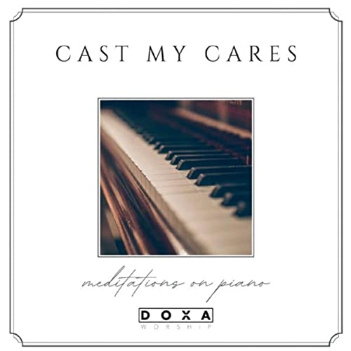 Doxa Worship - Cast My Cares (2021)