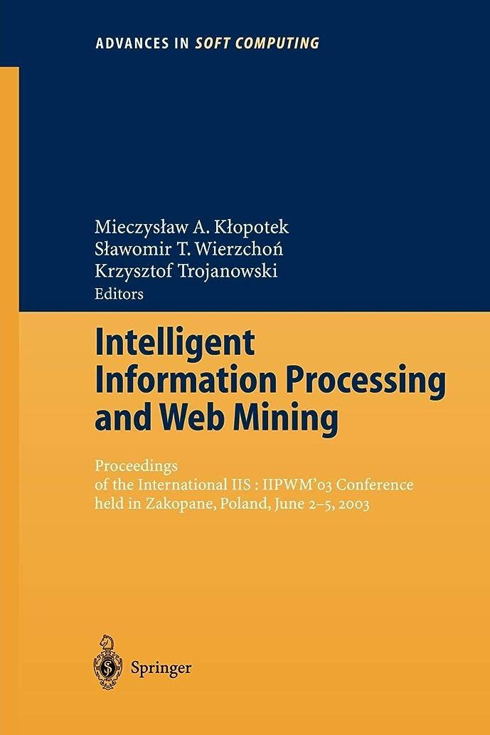 剥離グラフィック代表団Intelligent Information Processing and Web Mining: Proceedings of the International IIS:IIPWM'03 Conference held in Zakopane, Poland, June 2-5, 2003 (Advances in Intelligent and Soft Computing)