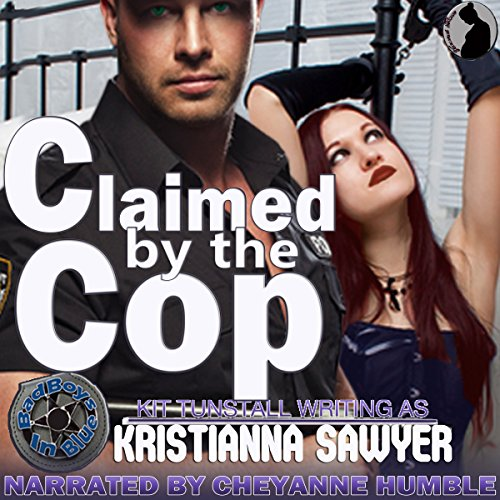 Claimed by the Cop     Bad Boys in Blue              By:                                                                                                                                 Kristianna Sawyer,                                                                                        Kit Tunstall                               Narrated by:                                                                                                                                 Cheyanne Humble                      Length: 29 mins     2 ratings     Overall 5.0