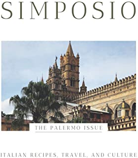 SIMPOSIO | the Palermo Issue: Italian recipes, travel, and culture