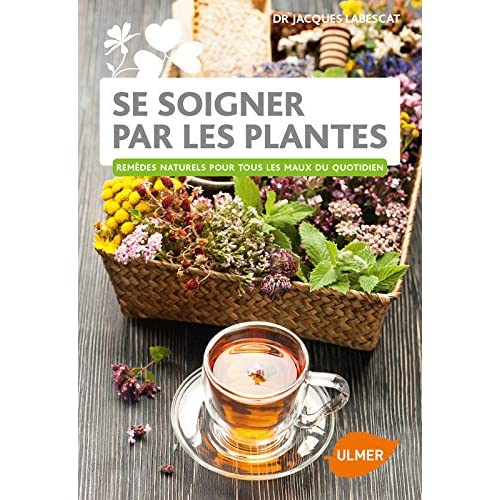 Se soigner par les plantes - Remèdes naturels pour tous les maux du quotidien