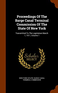 Proceedings of the Barge Canal Terminal Commission of the State of New York: Transmitted to the Legislature March 1, 1911,...