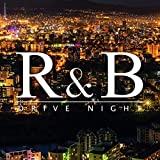 Drive Night R&B -深夜のドライブに最適!大人過ぎるセクシーボーカル25曲厳選収録-