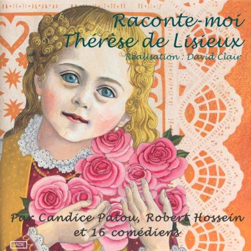 Raconte moi Thérèse de Lisieux                   Autor:                                                                                                                                 David Clair                               Sprecher:                                                                                                                                 Robert Hossein,                                                                                        Candice Patou                      Spieldauer: 1 Std. und 2 Min.     Noch nicht bewertet     Gesamt 0,0