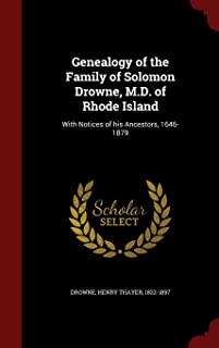 Genealogy of the Family of Solomon Drowne, M.D. of Rhode Island: With Notices of His Ancestors, 1646-1879