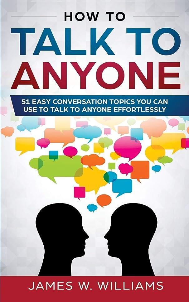 帰るメカニック間違えたHow To Talk To Anyone: 51 Easy Conversation Topics You Can Use to Talk to Anyone Effortlessly