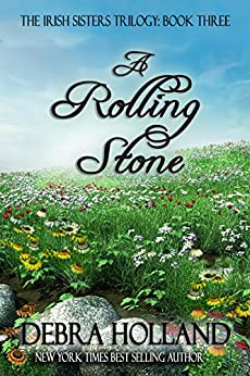 A Rolling Stone: Book Three in the Irish Sisters Trilogy by [Debra Holland]