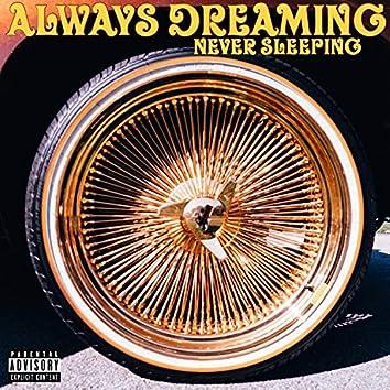 Always Dreaming, Never Sleeping