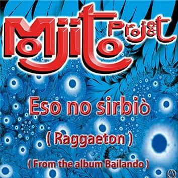 "Eso No Sirbiò (Raggaeton from the Album ""Bailando"")"