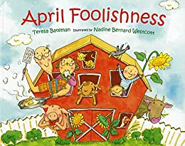 April Foolishness by [Teresa Bateman, Nadine Bernard Westcott]