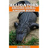 ALLIGATORS: Fun Facts and Amazing Photos of Animals in Nature (Amazing Animal Kingdom Book 14) (English Edition)