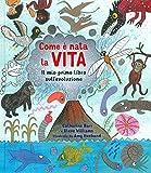 Come è nata la vita. Il mio primo libro sull'evoluzione. Ediz. a colori