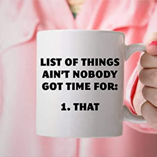Aint Nobody Got Time for That Funny Mug Coffee Mug Novelty Ceramic Tea Cup Christmas Birthday Present for Women Men