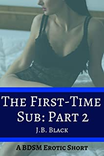 The First-Time Sub: Part 2: A BDSM Erotic Short