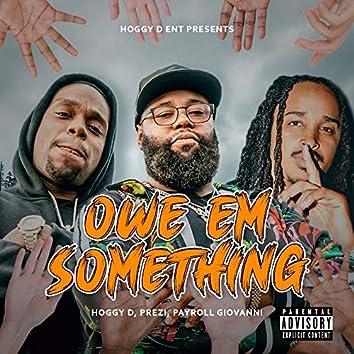Owe Em Something