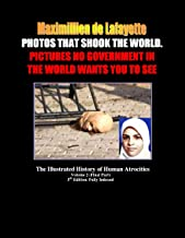 PHOTOS THAT SHOOK THE WORLD. Pictures No Government In The World Wants You To See!! Vol. 2 (The Illustrated History Of Human Atrocities From1890 To The Present Day.)