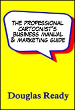 The Professional Cartoonist's Business Manual & Marketing Guide