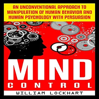 Mind Control: An Unconventional Approach to Manipulation of Human Behavior and Human Psychology with Persuasion cover art