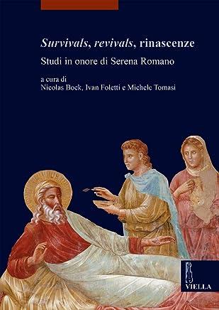 Survivals, revivals, rinascenze. Studi in onore di Serena Romano. Ediz. italiana, inglese e francese