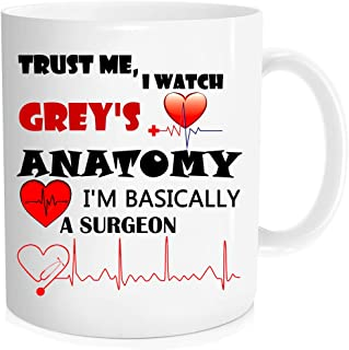 Funny Coffee Mug Tea Cup - Trust Me I Watch Grey's Anatomy I'm Basically a Surgeon- Unique Birthday Gift for Doctor, Best ...